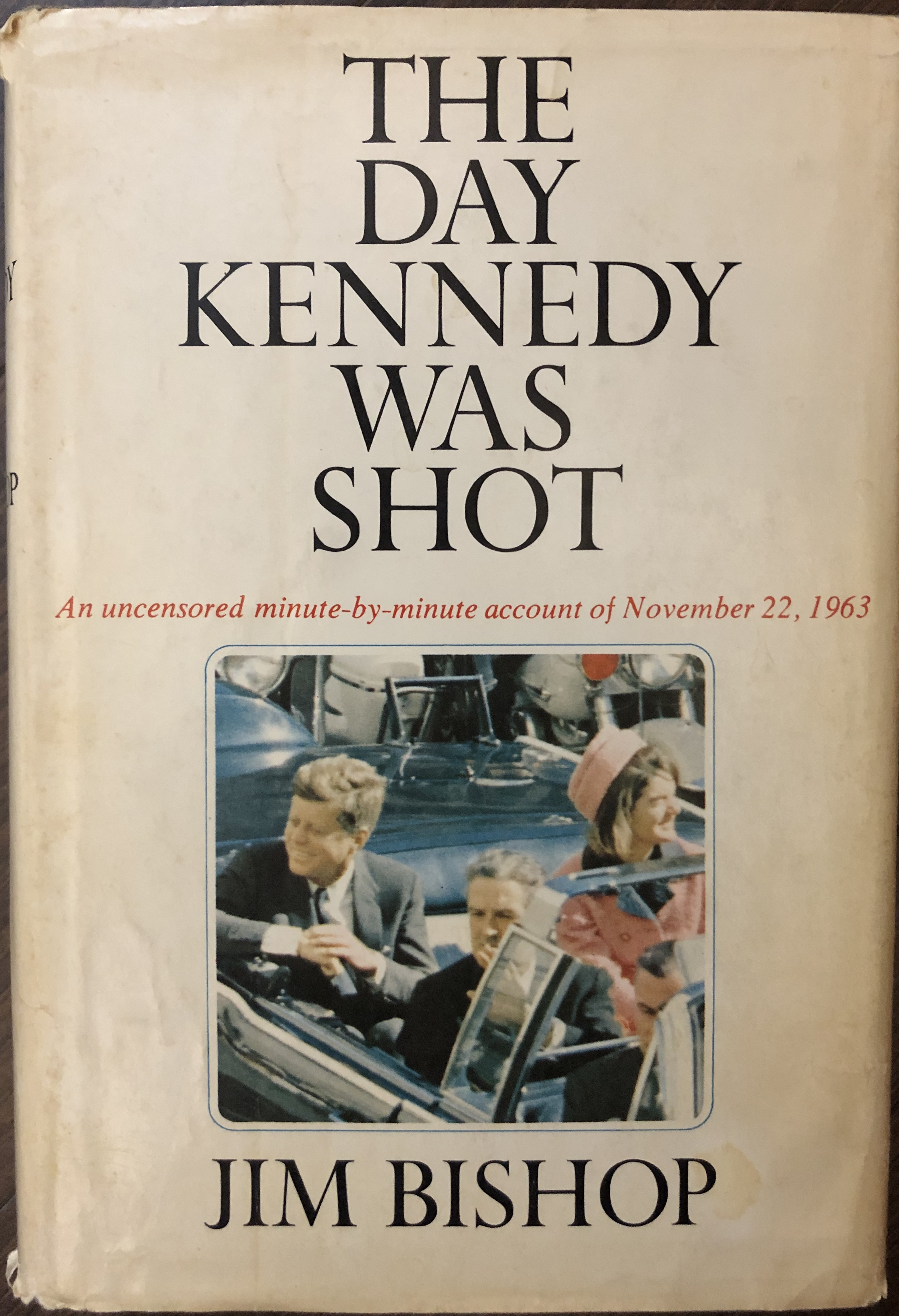 Image for The Day Kennedy Was Shot  An uncensored minute-by-minute account of November 22, 1963.